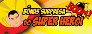 Bônus do Super Herói!