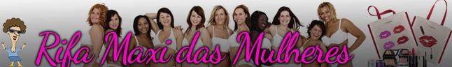 Rifa da Maxi - Das Mulheres 2019!